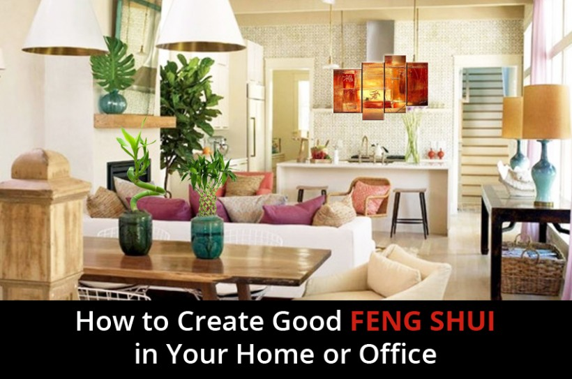 How to Create a Good Feng Shui in your Home or Office